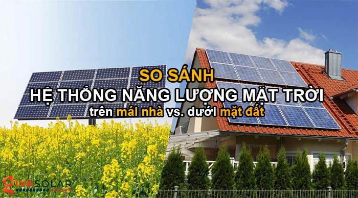 So sánh giữa hệ thống điện mặt trời mái nhà và dưới mặt đất