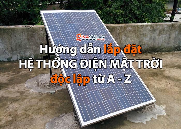 [DIY] Hướng dẫn lắp đặt hệ thống điện năng lượng mặt trời độc lập từ A - Z