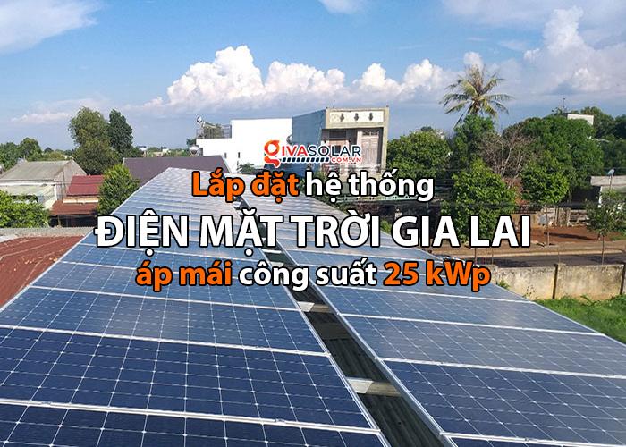 Givasolar.com.vn lắp đặt điện năng lượng mặt trời Gia Lai công suất 25kWp