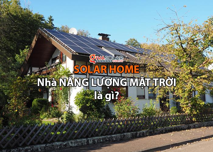 Ngôi nhà năng lượng mặt trời (Solar Home) là gì?