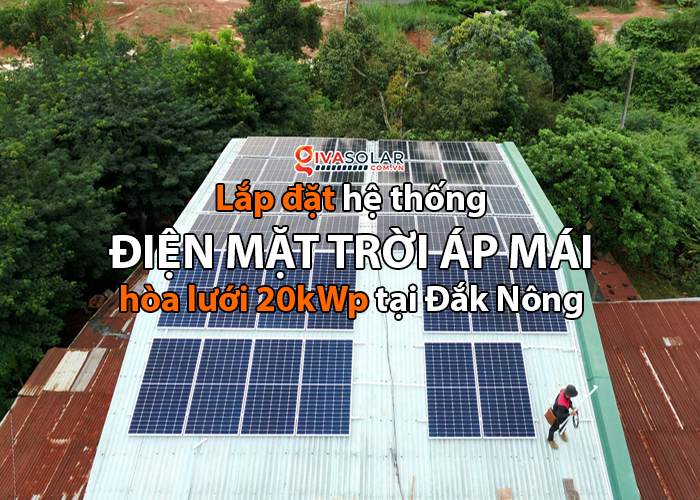 Hoàn thành lắp điện mặt trời áp mái 20 kWp cho anh Lĩnh tại tỉnh Đắk Nông