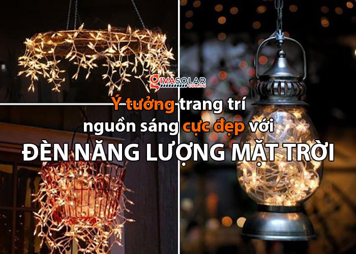 Những ý tưởng trang trí nguồn sáng cực đẹp với đèn năng lượng mặt trời