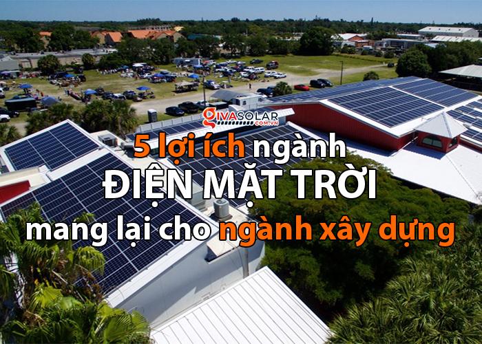 Lợi ích điện mặt trời mang lại cho ngành xây dựng